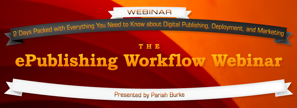 the ePublishing Workflow Webinar, presented by Pariah Burke