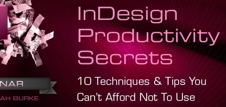 InDesign Productivity Secrets: 10 Techniques You Can't Afford Not to Use