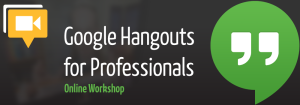 Google Hangouts for Professionals, Online Workshop