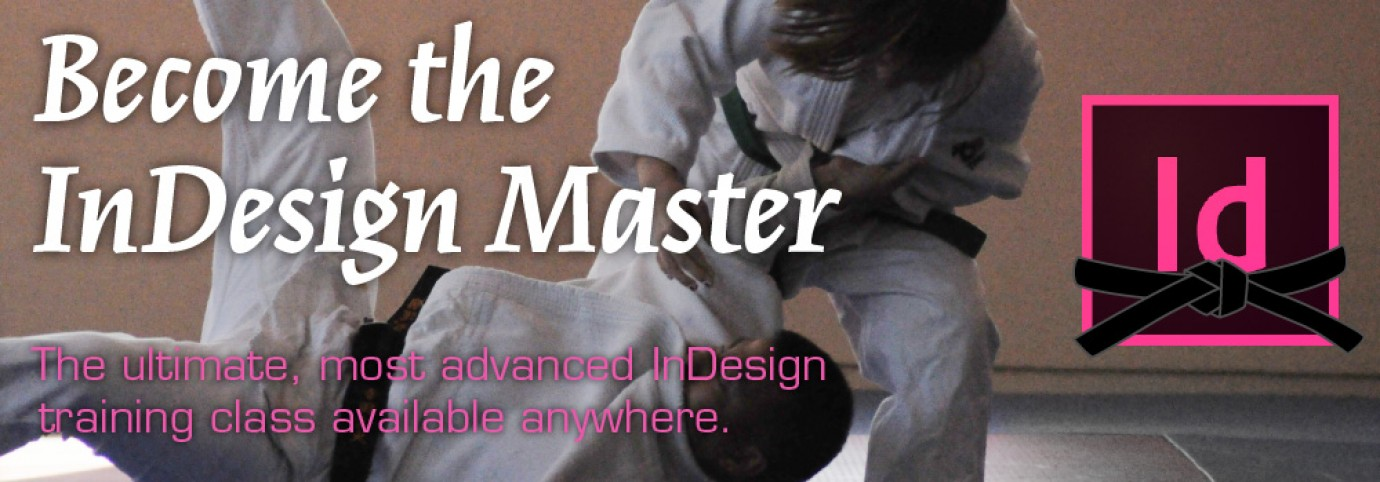 Become the InDesign Master | The ulti­mate, most advanced InDesign train­ing class avail­able any­where.