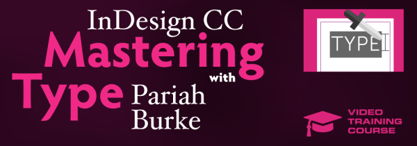 InDesign CC Mastering Type | Video Course with Pariah Burke