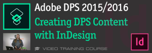Adobe DPS 2015: Creating DPS Content with InDesign